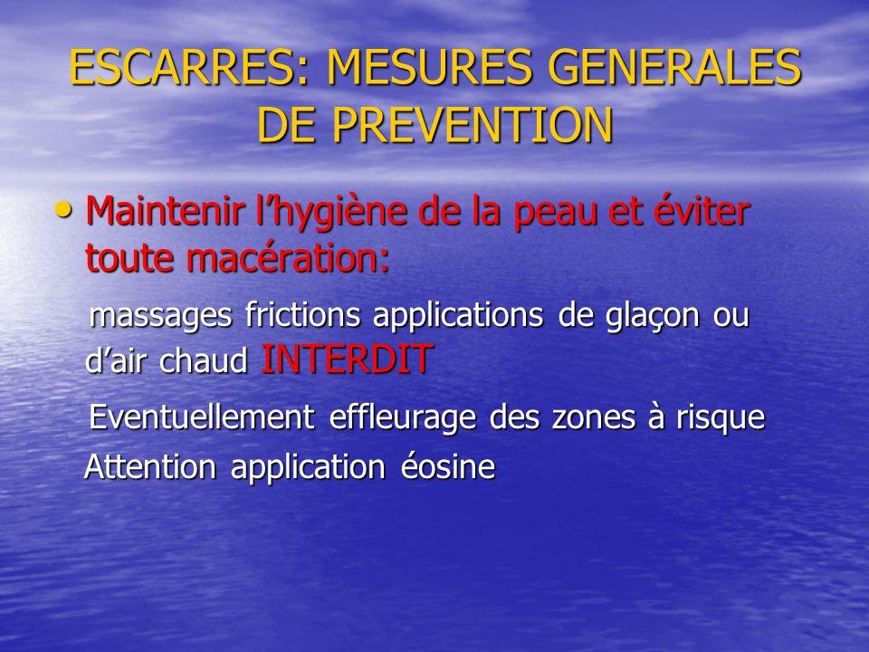 ESCARRES: MESURES GENERALES DE PREVENTION Maintenir lhygiène de la peau et éviter toute macération: Maintenir lhygiène de la peau et éviter toute macé