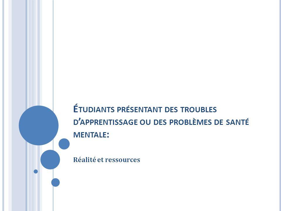 É TUDIANTS PRÉSENTANT DES TROUBLES D APPRENTISSAGE OU DES PROBLÈMES DE SANTÉ MENTALE : Réalité et ressources