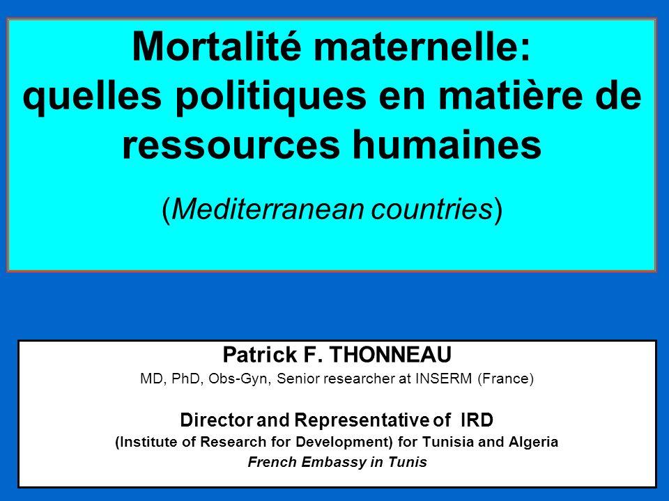 Mortalité maternelle: quelles politiques en matière de ressources humaines (Mediterranean countries) Patrick F. THONNEAU MD, PhD, Obs-Gyn, Senior rese