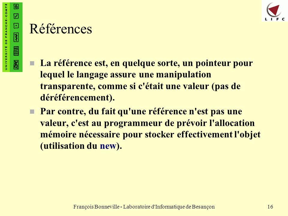 François Bonneville - Laboratoire d'Informatique de Besançon16 Références n La référence est, en quelque sorte, un pointeur pour lequel le langage ass