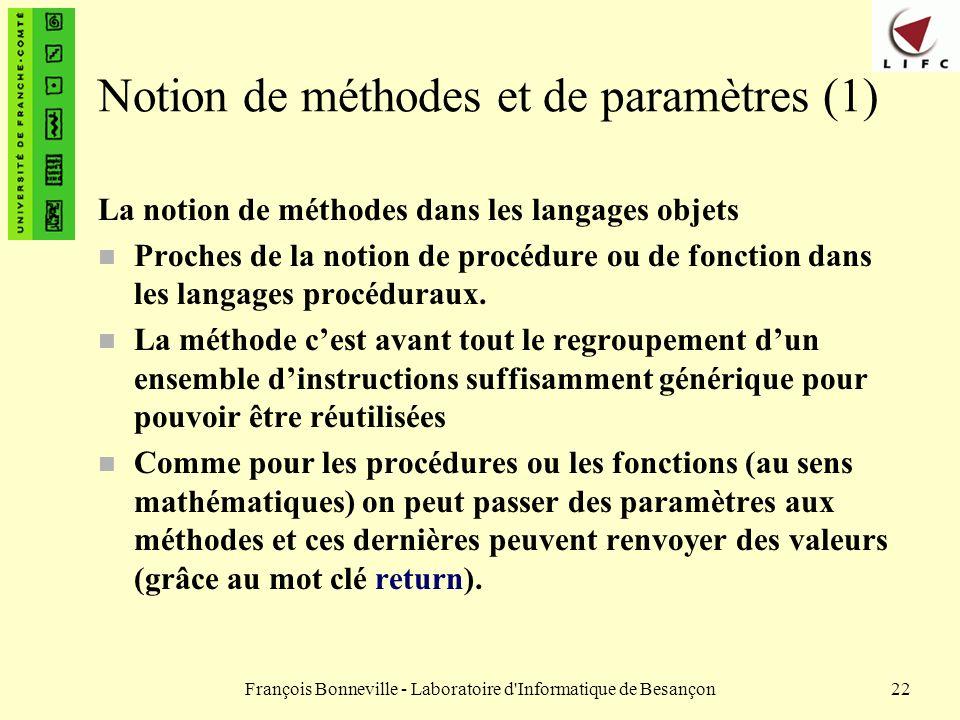 François Bonneville - Laboratoire d'Informatique de Besançon22 Notion de méthodes et de paramètres (1) La notion de méthodes dans les langages objets