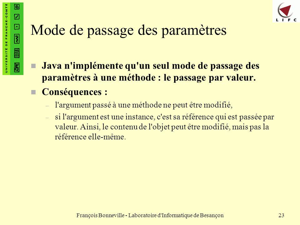 François Bonneville - Laboratoire d'Informatique de Besançon23 Mode de passage des paramètres n Java n'implémente qu'un seul mode de passage des param