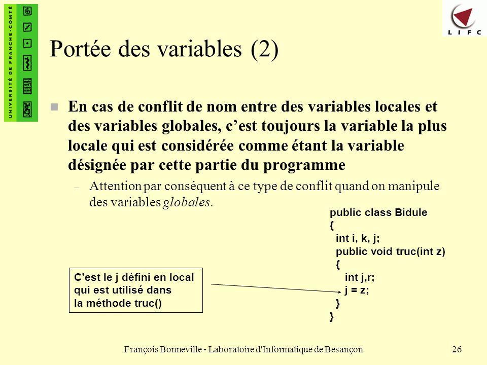 François Bonneville - Laboratoire d'Informatique de Besançon26 Portée des variables (2) n En cas de conflit de nom entre des variables locales et des