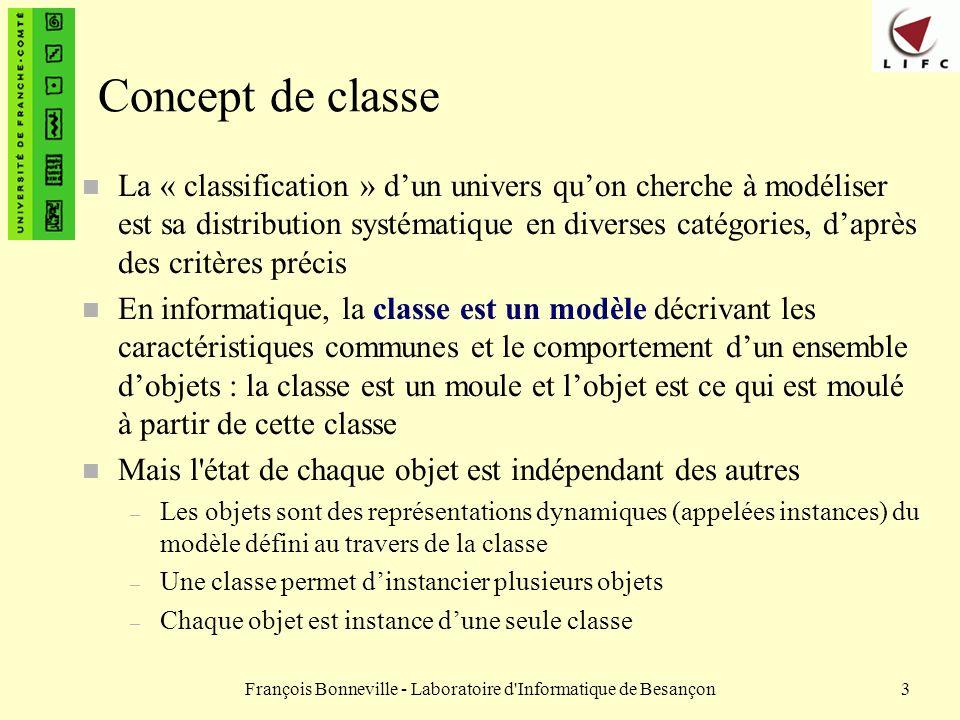 François Bonneville - Laboratoire d'Informatique de Besançon3 Concept de classe n La « classification » dun univers quon cherche à modéliser est sa di