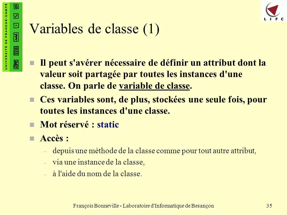 François Bonneville - Laboratoire d'Informatique de Besançon35 Variables de classe (1) n Il peut s'avérer nécessaire de définir un attribut dont la va