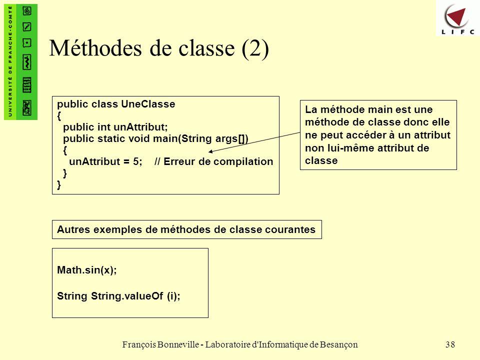 François Bonneville - Laboratoire d'Informatique de Besançon38 Méthodes de classe (2) public class UneClasse { public int unAttribut; public static vo