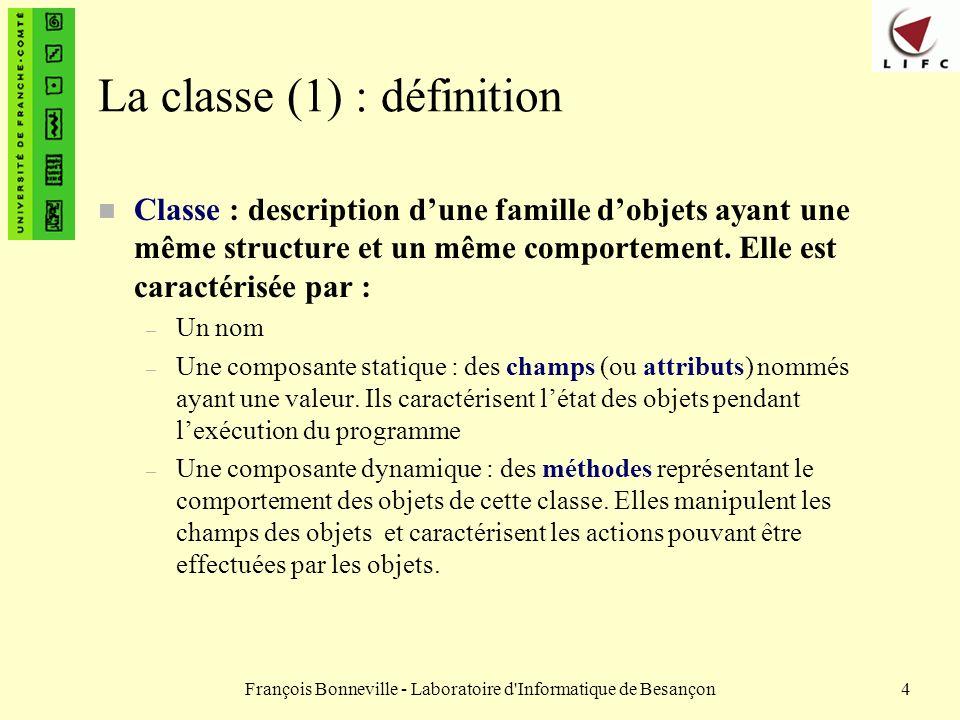 François Bonneville - Laboratoire d'Informatique de Besançon4 La classe (1) : définition n Classe : description dune famille dobjets ayant une même st