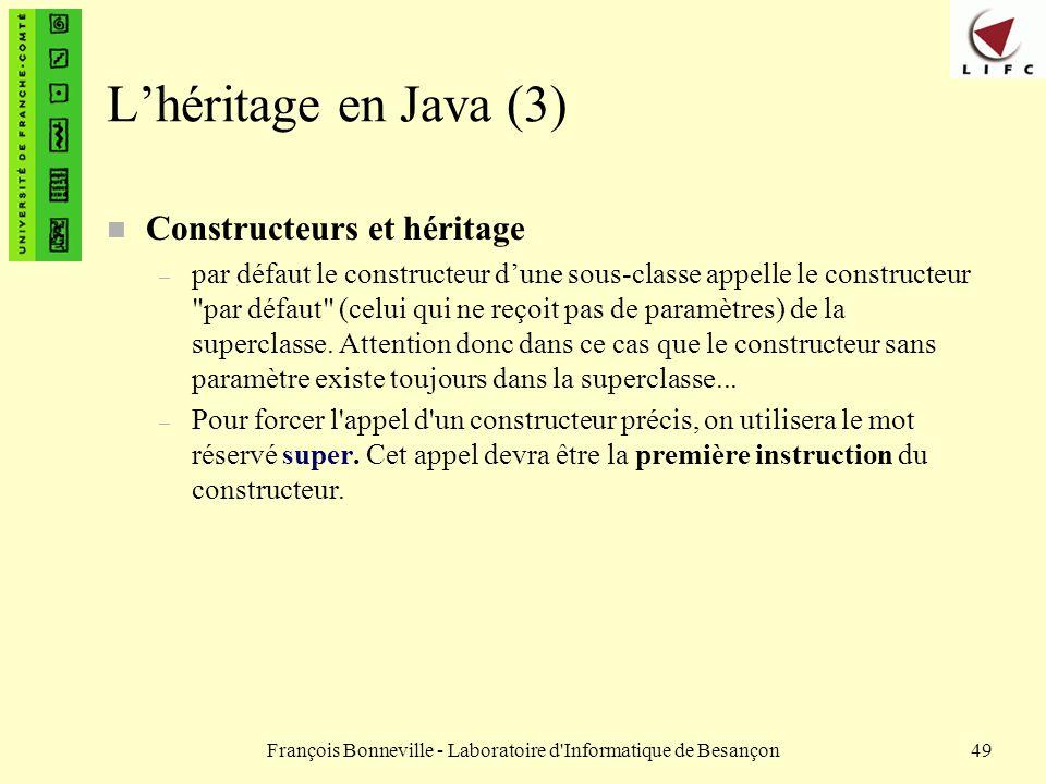 François Bonneville - Laboratoire d'Informatique de Besançon49 Lhéritage en Java (3) n Constructeurs et héritage – par défaut le constructeur dune sou
