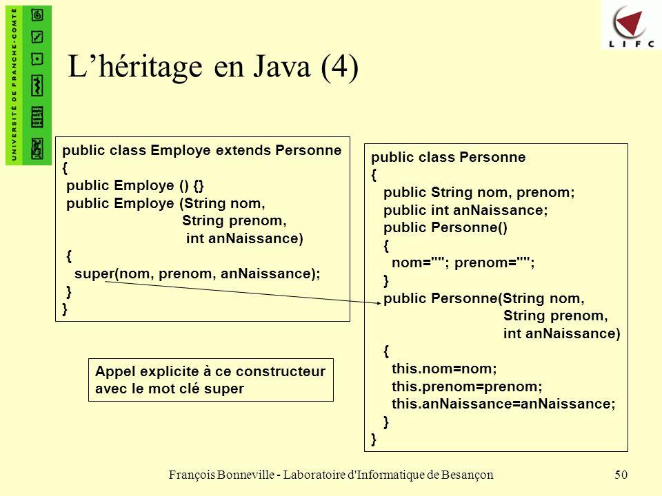 François Bonneville - Laboratoire d'Informatique de Besançon50 Lhéritage en Java (4) public class Employe extends Personne { public Employe () {} publ