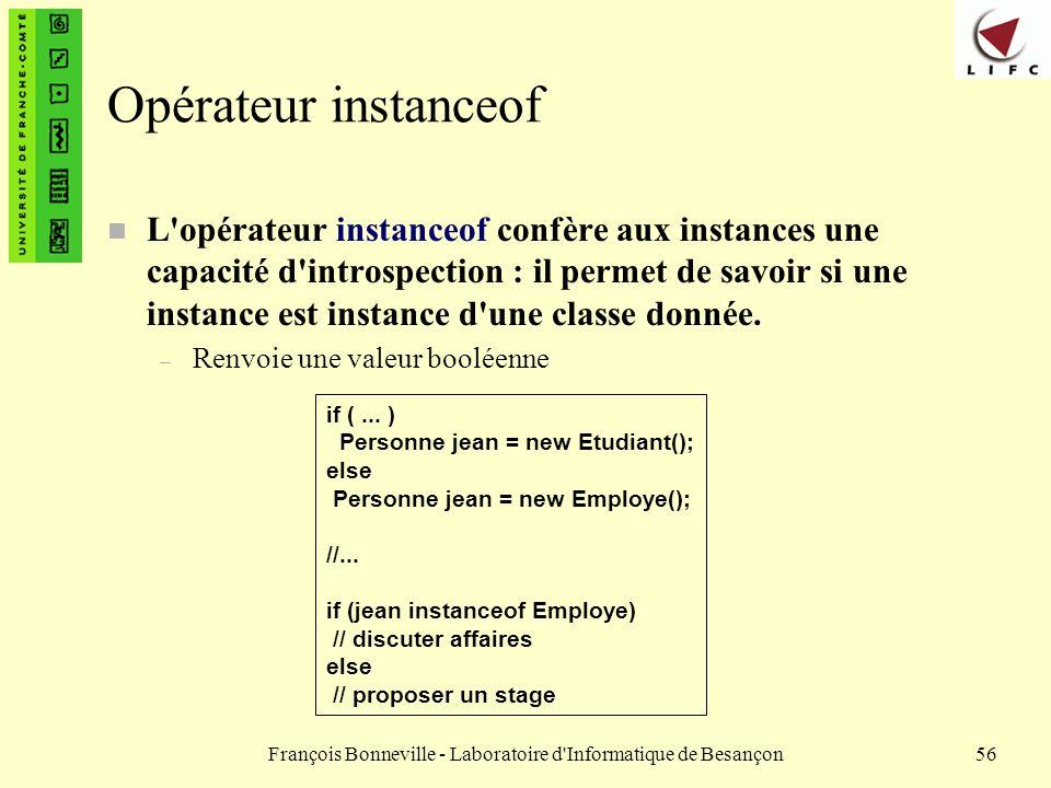 François Bonneville - Laboratoire d'Informatique de Besançon56 Opérateur instanceof L'opérateur instanceof confère aux instances une capacité d'intros