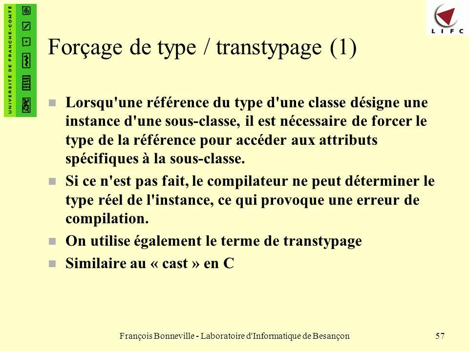 François Bonneville - Laboratoire d'Informatique de Besançon57 Forçage de type / transtypage (1) n Lorsqu'une référence du type d'une classe désigne u