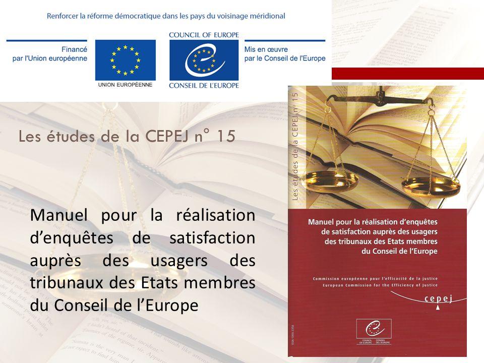 Les études de la CEPEJ n° 15 Manuel pour la réalisation denquêtes de satisfaction auprès des usagers des tribunaux des Etats membres du Conseil de lEurope