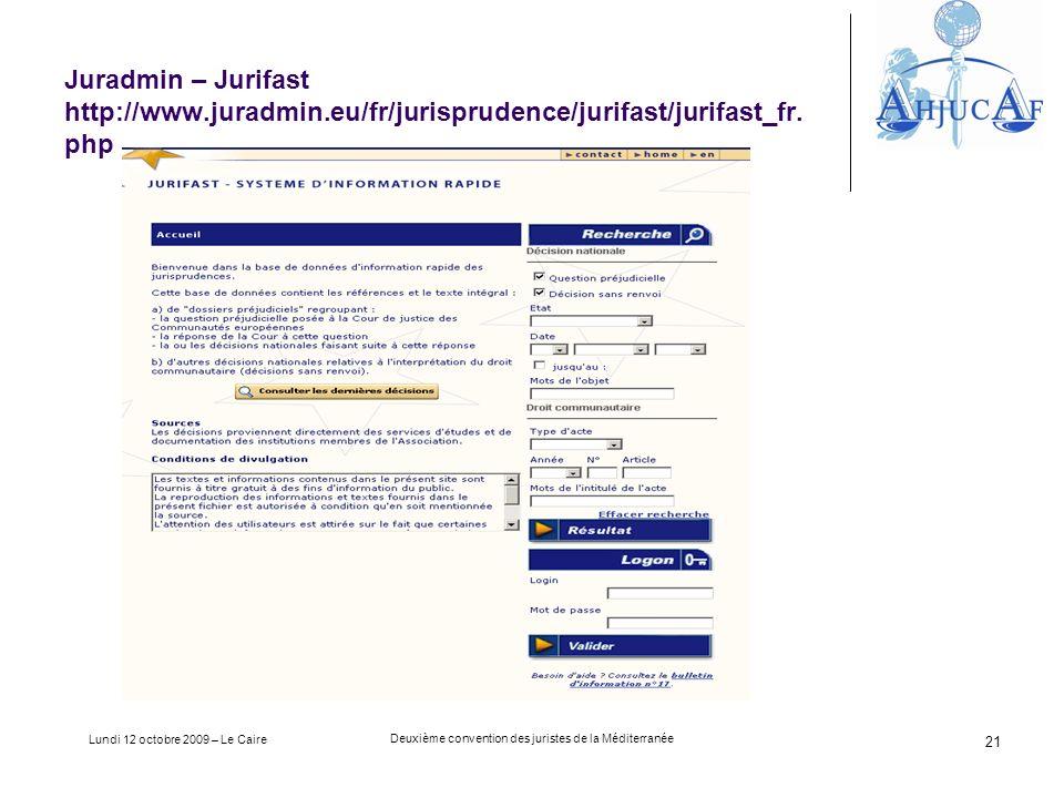Lundi 12 octobre 2009 – Le Caire Deuxième convention des juristes de la Méditerranée 21 Juradmin – Jurifast http://www.juradmin.eu/fr/jurisprudence/jurifast/jurifast_fr.