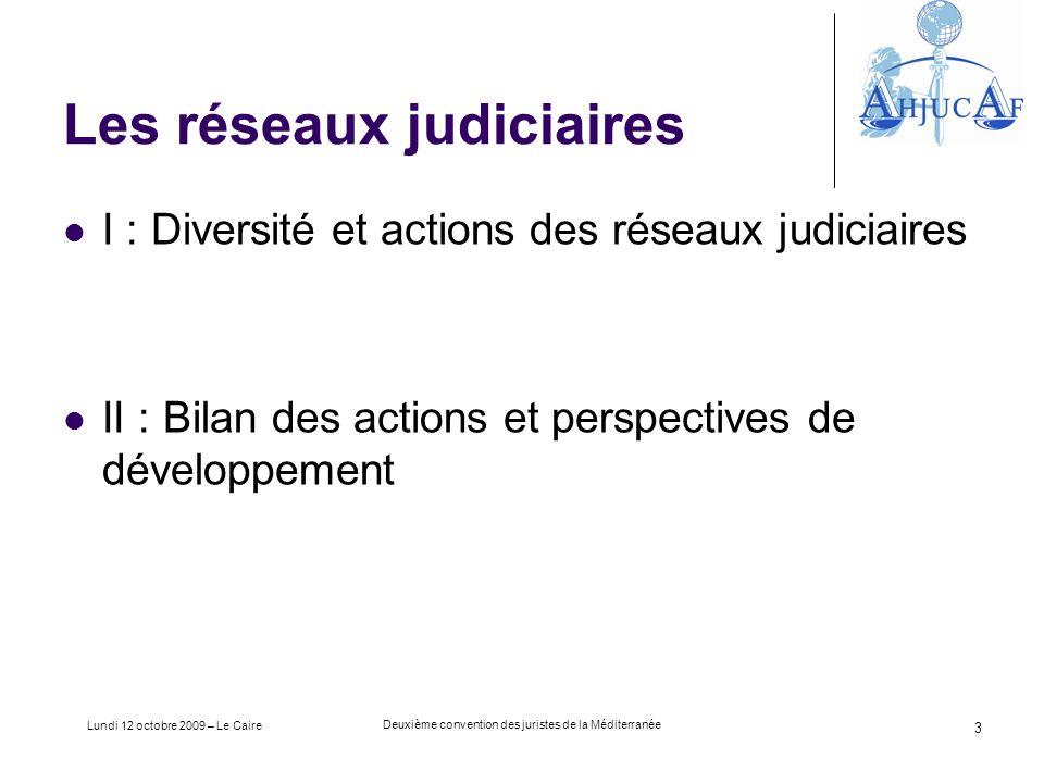 Lundi 12 octobre 2009 – Le Caire Deuxième convention des juristes de la Méditerranée 3 Les réseaux judiciaires I : Diversité et actions des réseaux judiciaires II : Bilan des actions et perspectives de développement