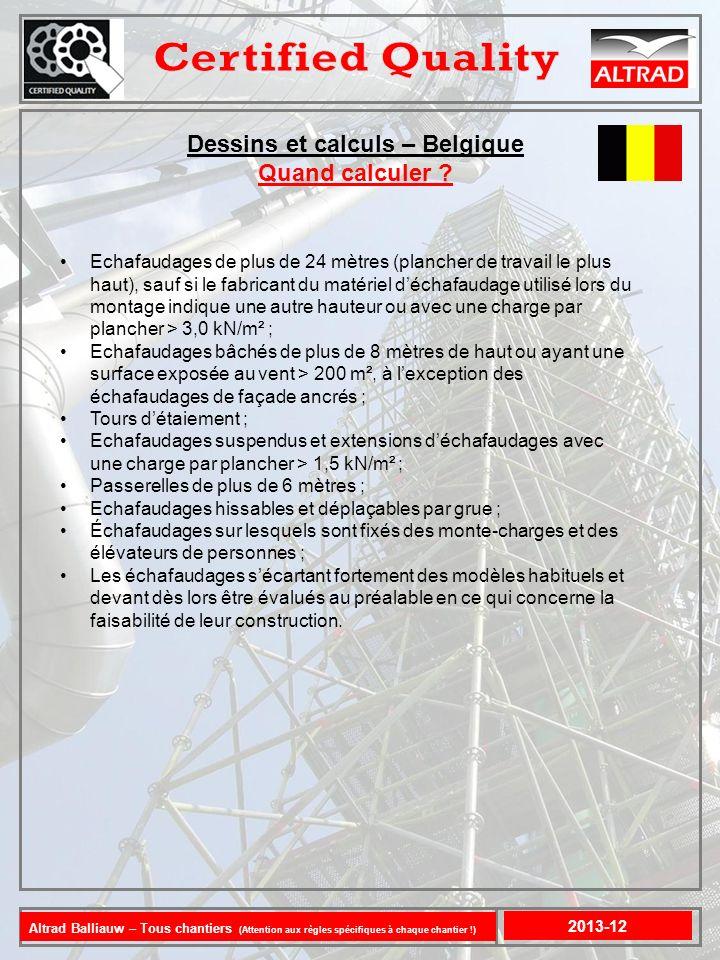 Dessins et calculs Belgique 2013-12 > 24 m >1,5kN/m² > 6 m >1,5kN/m² H > 8 m ou Surface bâche >200m ² Altrad Balliauw – Tous chantiers (Attention aux règles spécifiques à chaque chantier !)