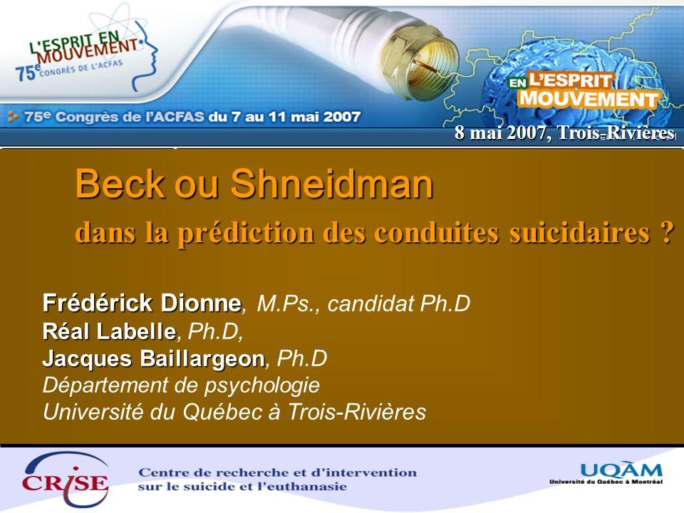 Beck ou Shneidman dans la prédiction des conduites suicidaires ? Frédérick Dionne Frédérick Dionne, M.Ps., candidat Ph.D Réal Labelle Réal Labelle, Ph