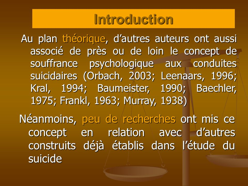 Au plan théorique, dautres auteurs ont aussi associé de près ou de loin le concept de souffrance psychologique aux conduites suicidaires (Orbach, 2003