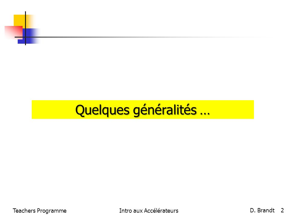 Teachers ProgrammeIntro aux Accélérateurs D. Brandt 2 Quelques généralités …