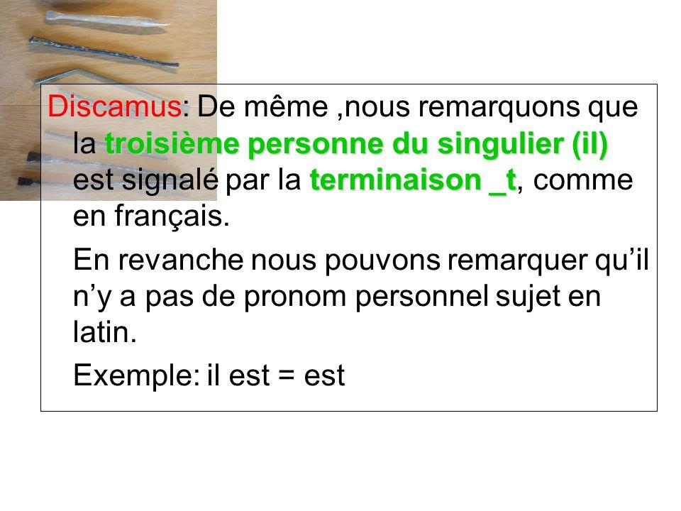 Discamus troisième personne du singulier (il) terminaison _t Discamus: De même,nous remarquons que la troisième personne du singulier (il) est signalé par la terminaison _t, comme en français.