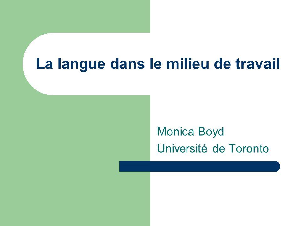 La langue dans le milieu de travail Monica Boyd Université de Toronto