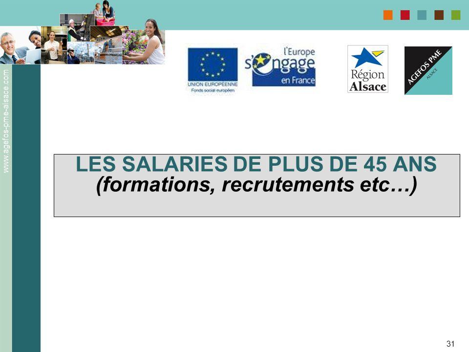 www.agefos-pme-alsace.com 31 LES SALARIES DE PLUS DE 45 ANS (formations, recrutements etc…)