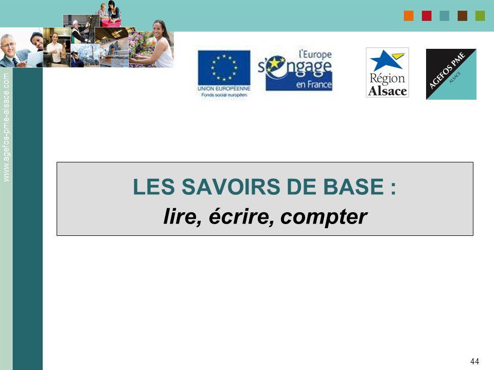 www.agefos-pme-alsace.com 44 LES SAVOIRS DE BASE : lire, écrire, compter
