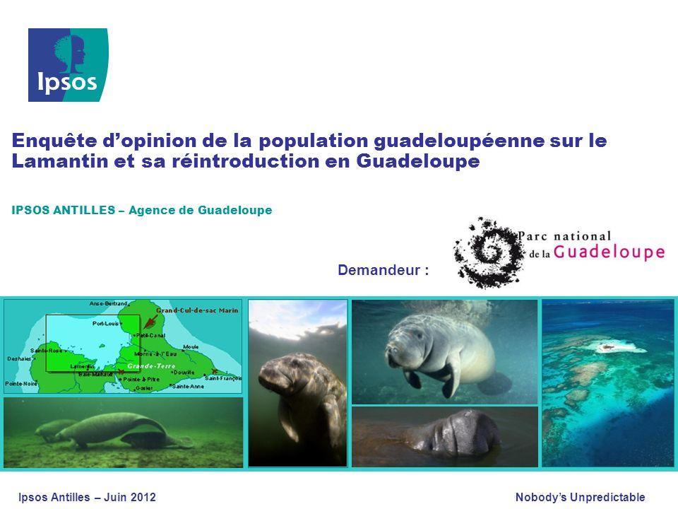 Nobodys Unpredictable Enquête dopinion sur le Lamantin et sa réintroduction en Guadeloupe – Juin 2012 Enquête dopinion de la population guadeloupéenne