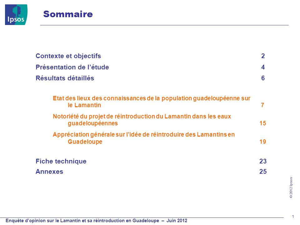 © 2012 Ipsos Enquête dopinion sur le Lamantin et sa réintroduction en Guadeloupe – Juin 2012 1 Sommaire Contexte et objectifs 2 Présentation de létude