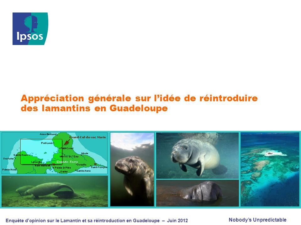 Nobodys Unpredictable Enquête dopinion sur le Lamantin et sa réintroduction en Guadeloupe – Juin 2012 Appréciation générale sur lidée de réintroduire