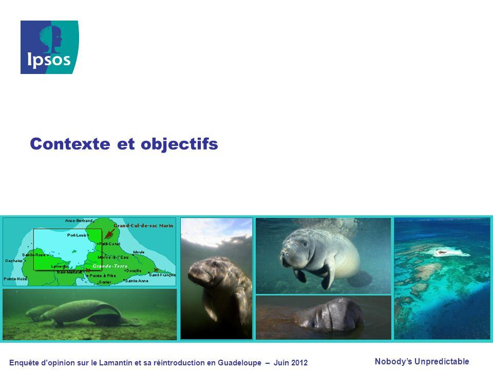 Nobodys Unpredictable Enquête dopinion sur le Lamantin et sa réintroduction en Guadeloupe – Juin 2012 Contexte et objectifs