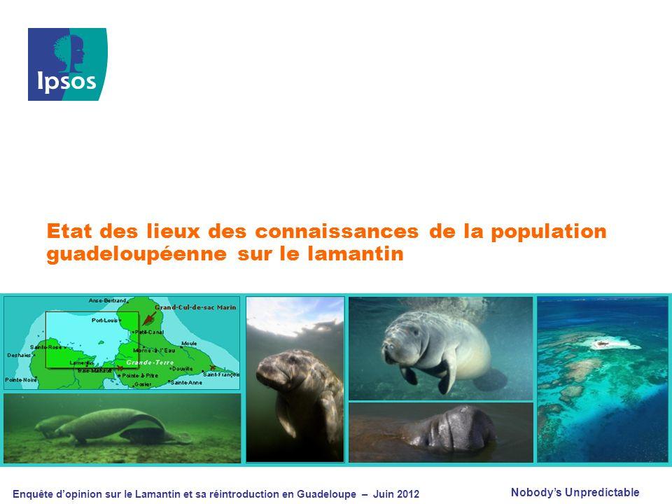 Nobodys Unpredictable Enquête dopinion sur le Lamantin et sa réintroduction en Guadeloupe – Juin 2012 Etat des lieux des connaissances de la populatio