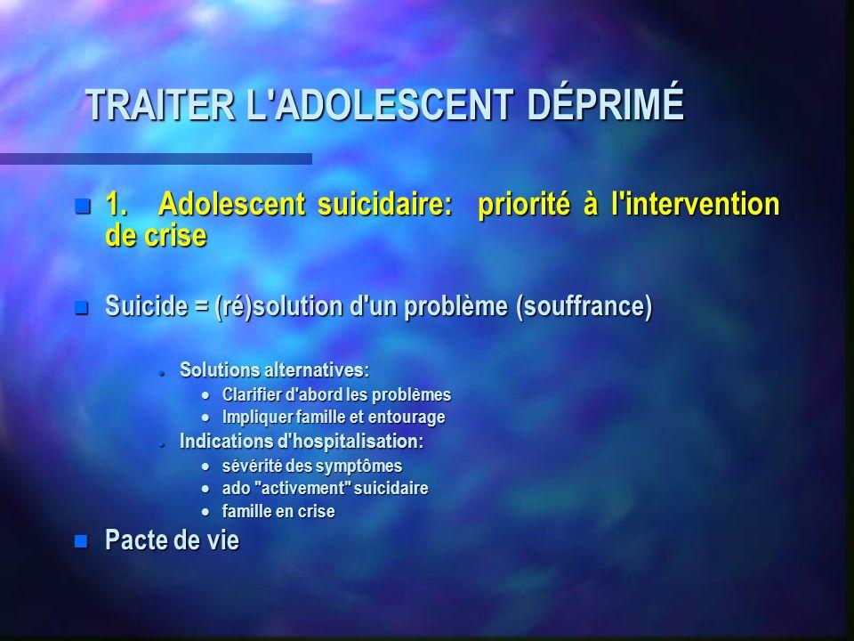 TRAITER L'ADOLESCENT DÉPRIMÉ n 1.Adolescent suicidaire: priorité à l'intervention de crise n Suicide = (ré)solution d'un problème (souffrance) Solutio
