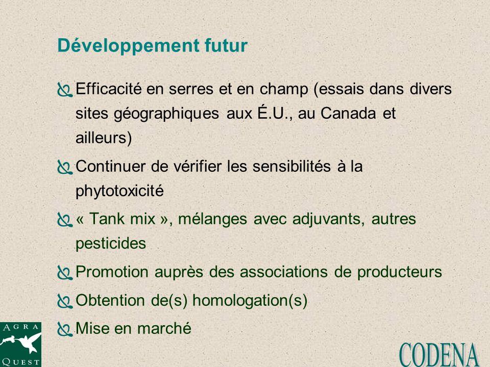 Efficacité en serres et en champ (essais dans divers sites géographiques aux É.U., au Canada et ailleurs) Continuer de vérifier les sensibilités à la