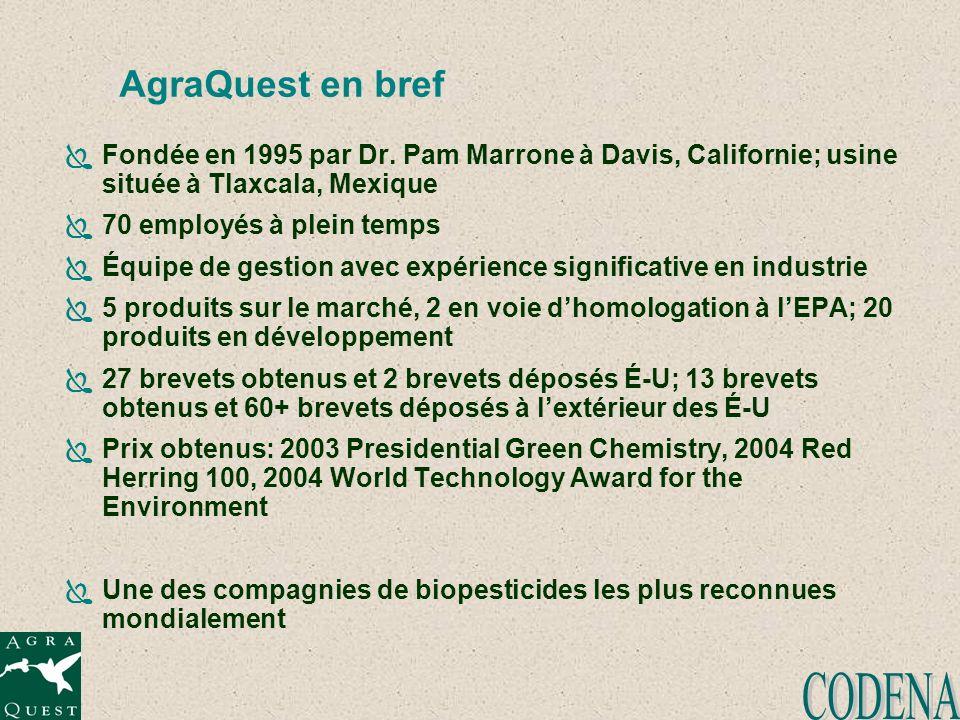 AgraQuest en bref Fondée en 1995 par Dr. Pam Marrone à Davis, Californie; usine située à Tlaxcala, Mexique 70 employés à plein temps Équipe de gestion