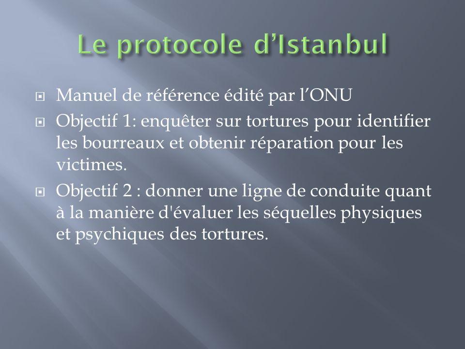 Manuel de référence édité par lONU Objectif 1: enquêter sur tortures pour identifier les bourreaux et obtenir réparation pour les victimes. Objectif 2
