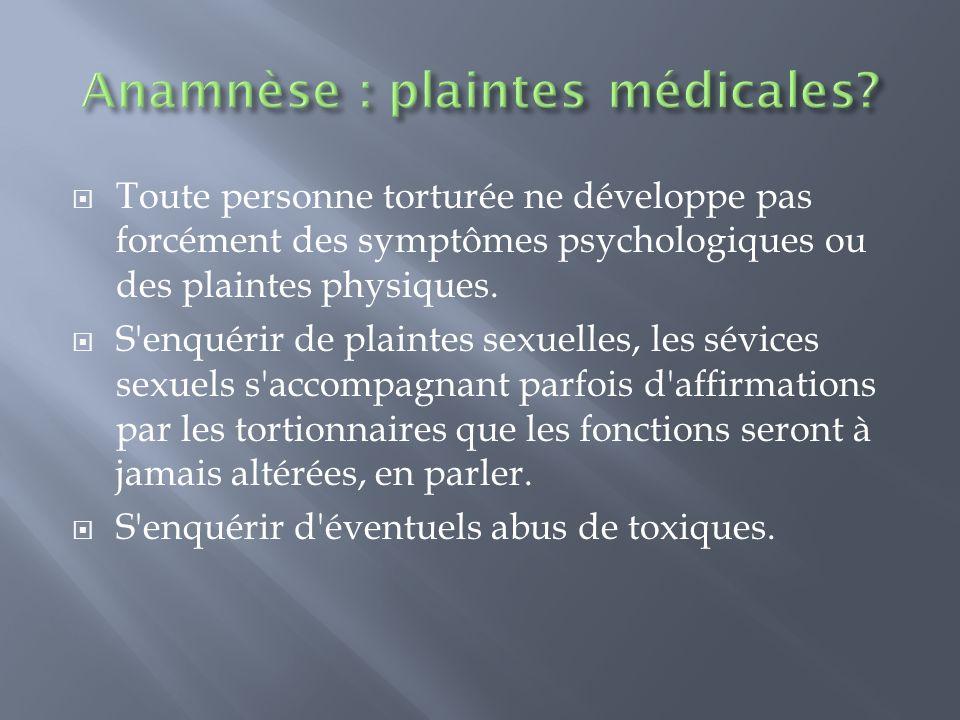 Toute personne torturée ne développe pas forcément des symptômes psychologiques ou des plaintes physiques. S'enquérir de plaintes sexuelles, les sévic