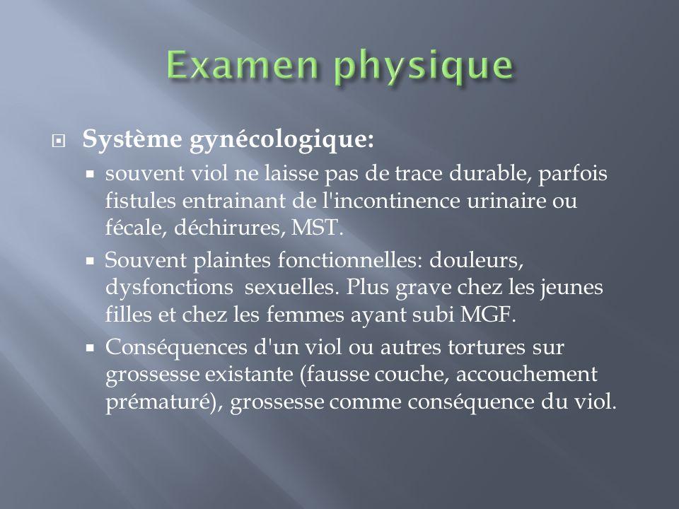 Système gynécologique: souvent viol ne laisse pas de trace durable, parfois fistules entrainant de l'incontinence urinaire ou fécale, déchirures, MST.