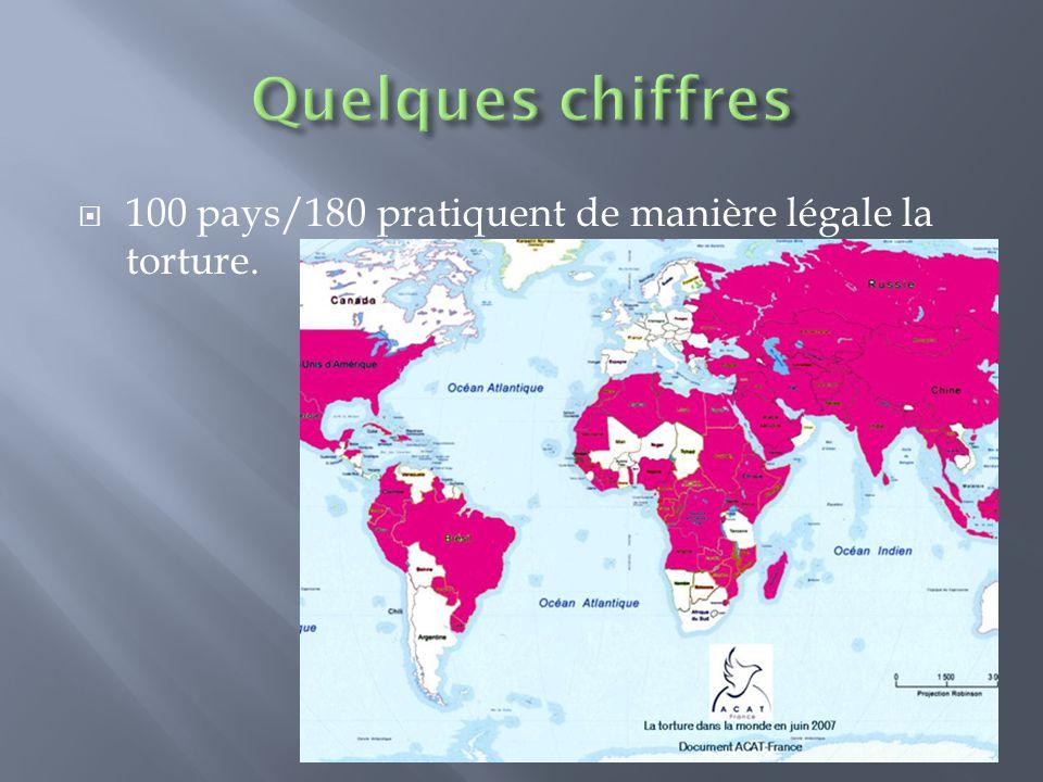 100 pays/180 pratiquent de manière légale la torture.