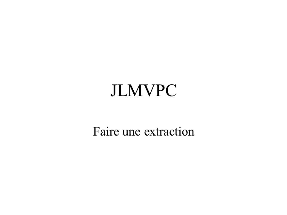 JLMVPC Faire une extraction