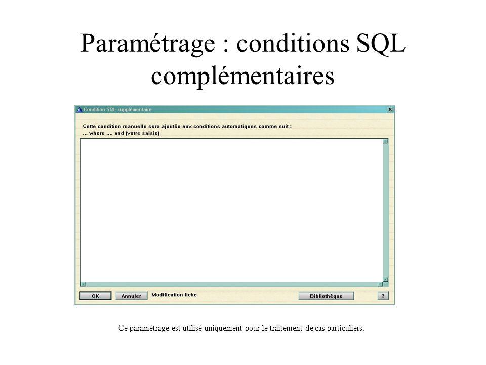 Paramétrage : conditions SQL complémentaires Ce paramétrage est utilisé uniquement pour le traitement de cas particuliers.