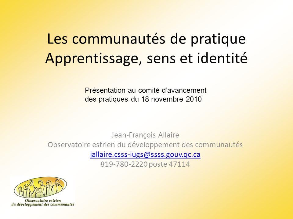 Les communautés de pratique Apprentissage, sens et identité Jean-François Allaire Observatoire estrien du développement des communautés jallaire.csss-