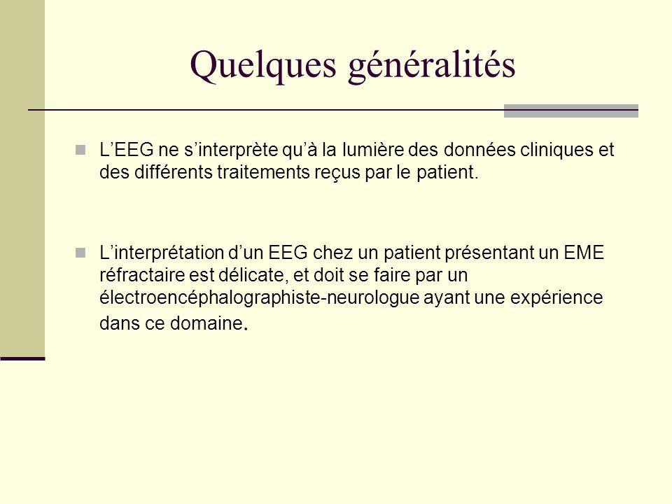 Quelques généralités LEEG ne sinterprète quà la lumière des données cliniques et des différents traitements reçus par le patient.