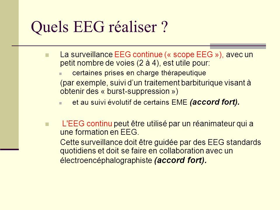 La surveillance EEG continue (« scope EEG »), avec un petit nombre de voies (2 à 4), est utile pour: certaines prises en charge thérapeutique (par exemple, suivi dun traitement barbiturique visant à obtenir des « burst-suppression ») et au suivi évolutif de certains EME (accord fort).