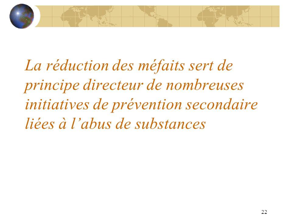 22 La réduction des méfaits sert de principe directeur de nombreuses initiatives de prévention secondaire liées à labus de substances