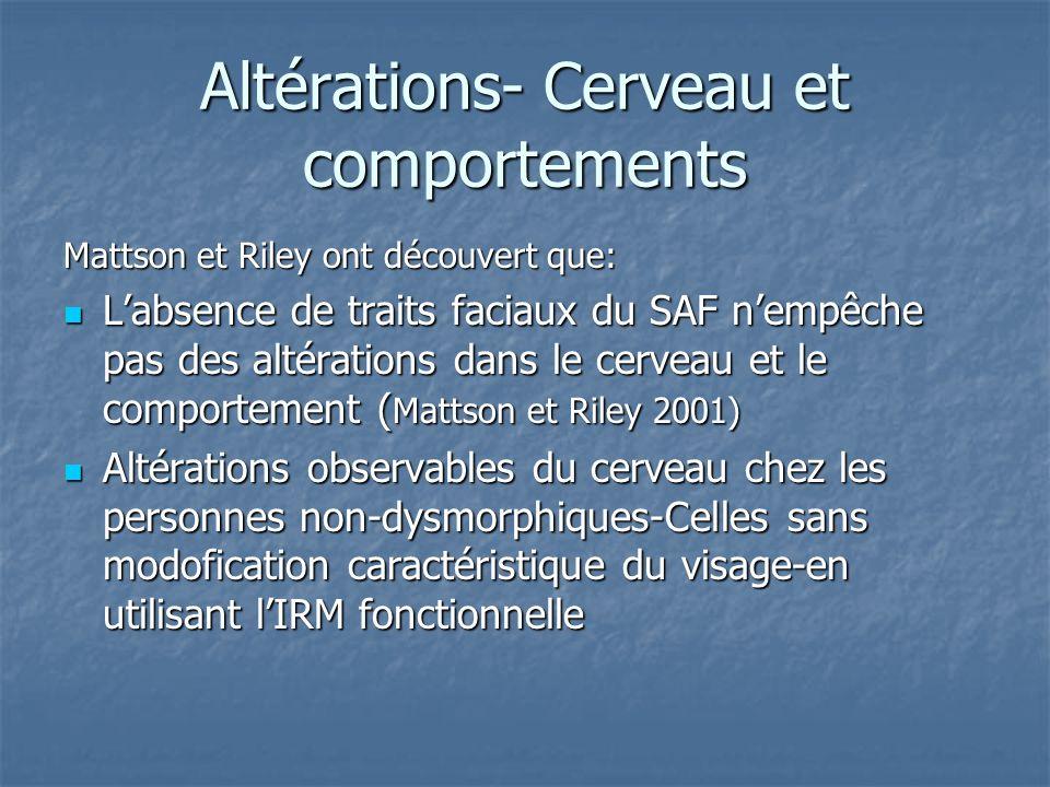 Altérations- Cerveau et comportements Mattson et Riley ont découvert que: Labsence de traits faciaux du SAF nempêche pas des altérations dans le cerve