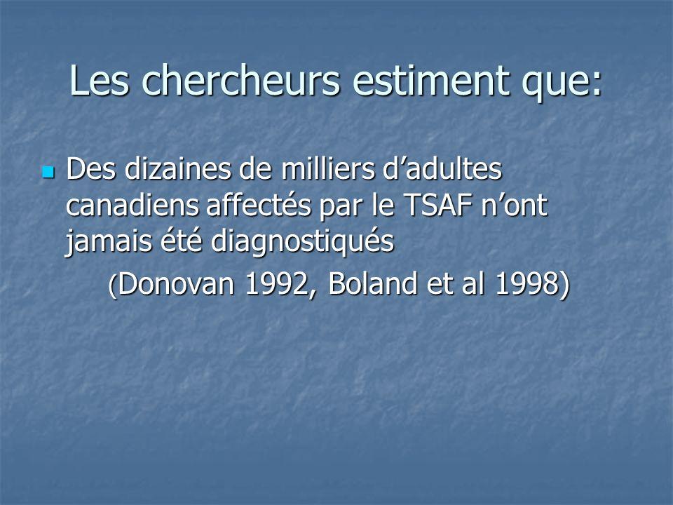 Les chercheurs estiment que: Des dizaines de milliers dadultes canadiens affectés par le TSAF nont jamais été diagnostiqués Des dizaines de milliers d