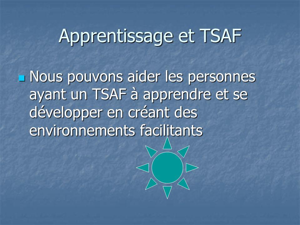 Apprentissage et TSAF Nous pouvons aider les personnes ayant un TSAF à apprendre et se développer en créant des environnements facilitants Nous pouvon