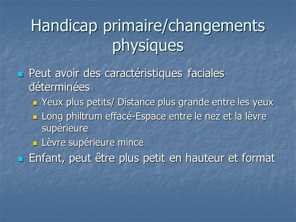 Handicap primaire/changements physiques Peut avoir des caractéristiques faciales déterminées Peut avoir des caractéristiques faciales déterminées Yeux