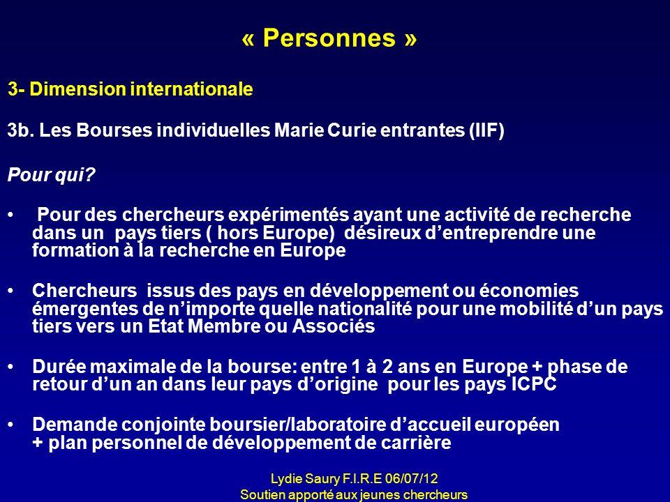 « Personnes » 3b. Les Bourses individuelles Marie Curie entrantes (IIF) Pour qui? Pour des chercheurs expérimentés ayant une activité de recherche dan