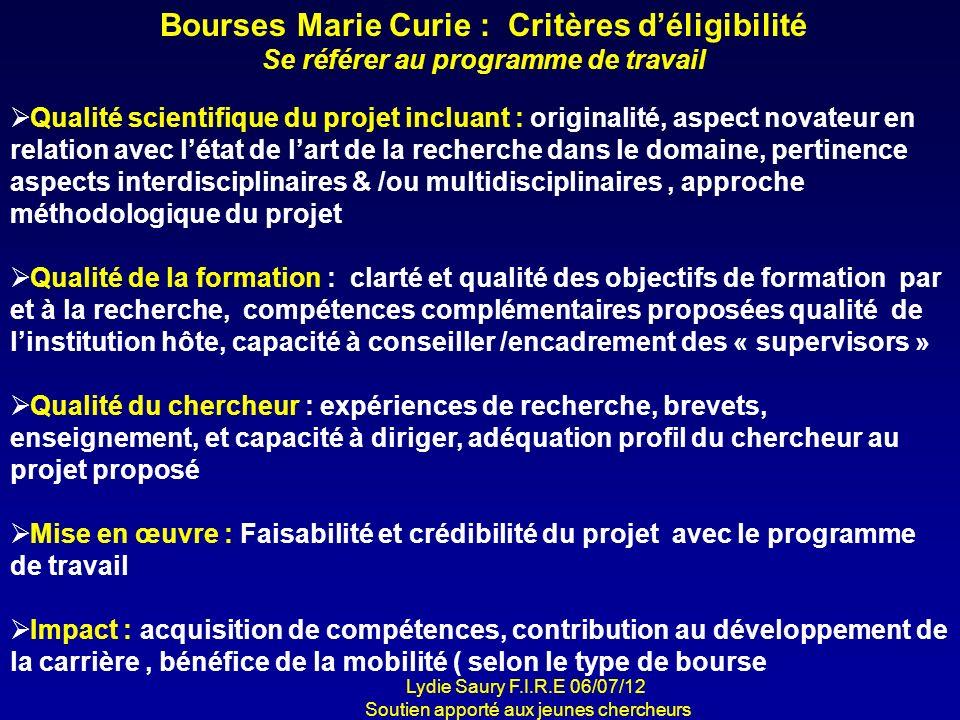 Bourses Marie Curie : Critères déligibilité Se référer au programme de travail Qualité scientifique du projet incluant : originalité, aspect novateur